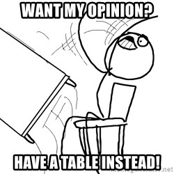 Desk Flip Rage Guy - want my opinion? have a table instead!