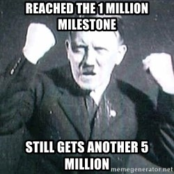 Successful Hitler - Reached the 1 million milestone Still gets another 5 million