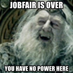 you have no power here - jobfair is over you have no power here