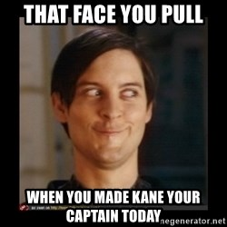 Tobey_Maguire - That face you pull When you made kane your cAptain today
