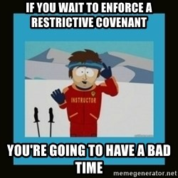 South Park Ski Instructor - if you wait to enforce a restrictive covenant you're going to have a bad time
