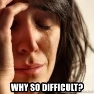Crying lady -  WHY so difficult?