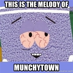 Towelie - This is the melody of  Munchytown