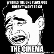 Laughing - Wheres the one place god doesn't want to go the cinema
