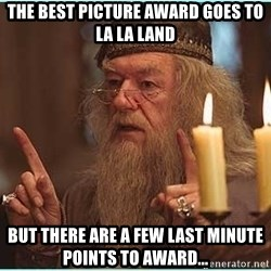 dumbledore fingers - The best picture award goes to LA La Land But there are a few last minute points to award...