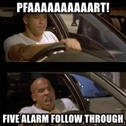 Vin Diesel Car - PFAAAAAAAAAART! Five Alarm Follow Through