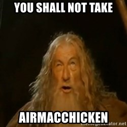 Gandalf You Shall Not Pass - You Shall not take Airmacchicken
