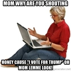 "SHOCKED MOM! - mom why are you shouting honey cause ""i vote for trump"" oh mom lemme look!"