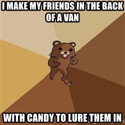 Pedo Bear From Beyond - I make my friends in the back of a van with candy to lure them in