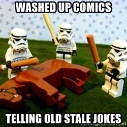 Beating a Dead Horse stormtrooper - washed up comics telling old stale jokes