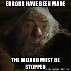 gandalf run you fools closeup - Errors have been made The wizard must be stopped