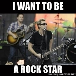 Nickelback - I want to be  a Rock STar
