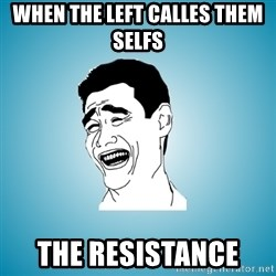 Laughing Man - when the left calles them selfs  the Resistance