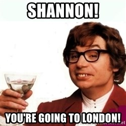 Austin Powers Drink - Shannon! You're Going To London!