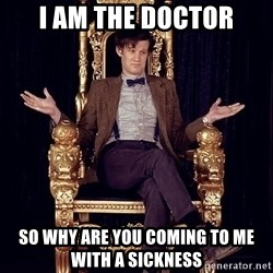 Hipster Doctor Who - I am the doctor so why are you coming to me with a sickness