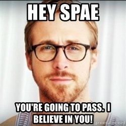 Ryan Gosling Hey Girl 3 - HEY SPAE YOU'RE GOING TO PASS.  I BELIEVE IN YOU!