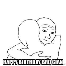 I know that feel bro blank -  happy birthday bro gian