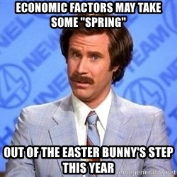 """Anchorman Will Ferrell - economic factors may take some """"spring"""" out of the easter bunny's step this year"""