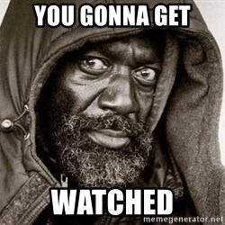 You Gonna Get Raped - You gonna get watched