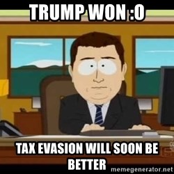 south park aand it's gone - Trump won :O Tax evasion will soon be better