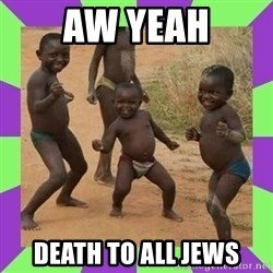 african kids dancing - aw yeah Death to all jews