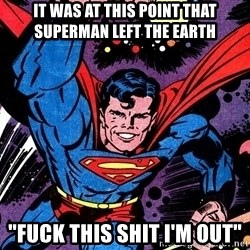 "Badass Superman - It was at this point that superman left the earth ""Fuck this shit I'm out"""