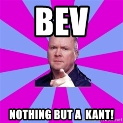 Phil Mitchell - Bev  Nothing but a  kant!