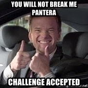 Barney Stinson - You WIll Not Break me Pantera Challenge Accepted