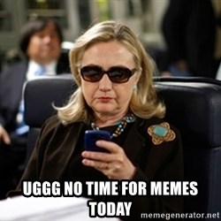Hillary Clinton Texting -  uggg no time for memes today