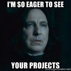 Always Snape - I'm so eager to see your projects