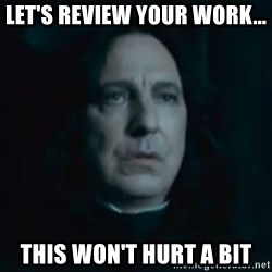Always Snape - Let's review your work... this won't hurt a bit