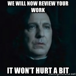 Always Snape - We will NOW review your work it won't hurt a bit