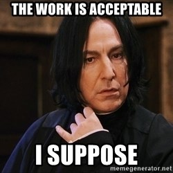Professor Snape - The work is acceptable I suppose