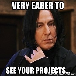 Professor Snape - very eager to see your projects...