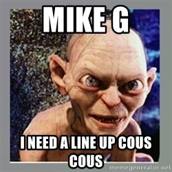 Smeagol - Mike g I need a line up cous cous