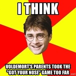 """cheeky harry potter - I think VOLDEMORT's parents took the """"got your nose"""" game too far"""