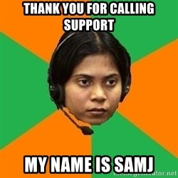 Stereotypical Indian Telemarketer - thank you for calling support my name is samj
