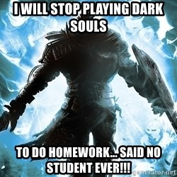 Dark Souls Dreamagus - I will stop playing dark souls  to do homework... said no student ever!!!