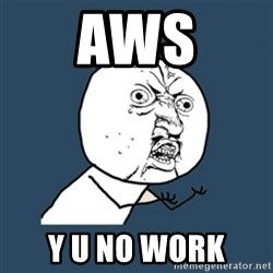 y u no work - AWS y u no work