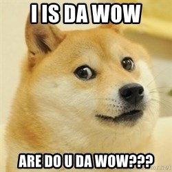 Dogeeeee - i is da wow are do u da wow???