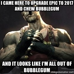 Duke Nukem Forever - I came here to upgrade epic to 2017 and chew bubblegum And it looks like i'm all out of bubblegum