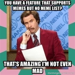 anchorman - you have a feature that supports memes but no meme list? that's amazing i'm not even mad