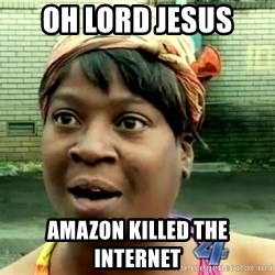 oh lord jesus it's a fire! - oh lord jesus amazon killed the internet