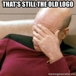 Face Palm - That's still the old logo
