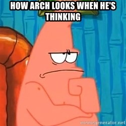 Patrick Wtf? - How arch looks when he's thinking
