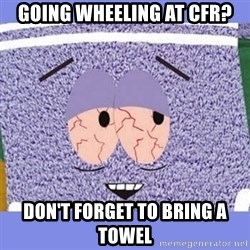Towelie - Going wheeling at cfr? don't forget to bring a towel