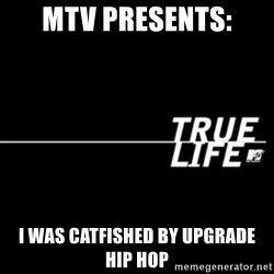 true life - MTV presents: I was catfished by Upgrade Hip Hop