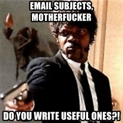 English motherfucker, do you speak it? - Email subjects, motherfucker do you write useful ones?!