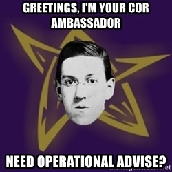 advice lovecraft  - greetings, i'M YOUR COR AMBASSADOR Need operational advise?