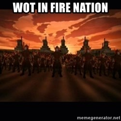 until the fire nation attacked. - WOt in fire nation
